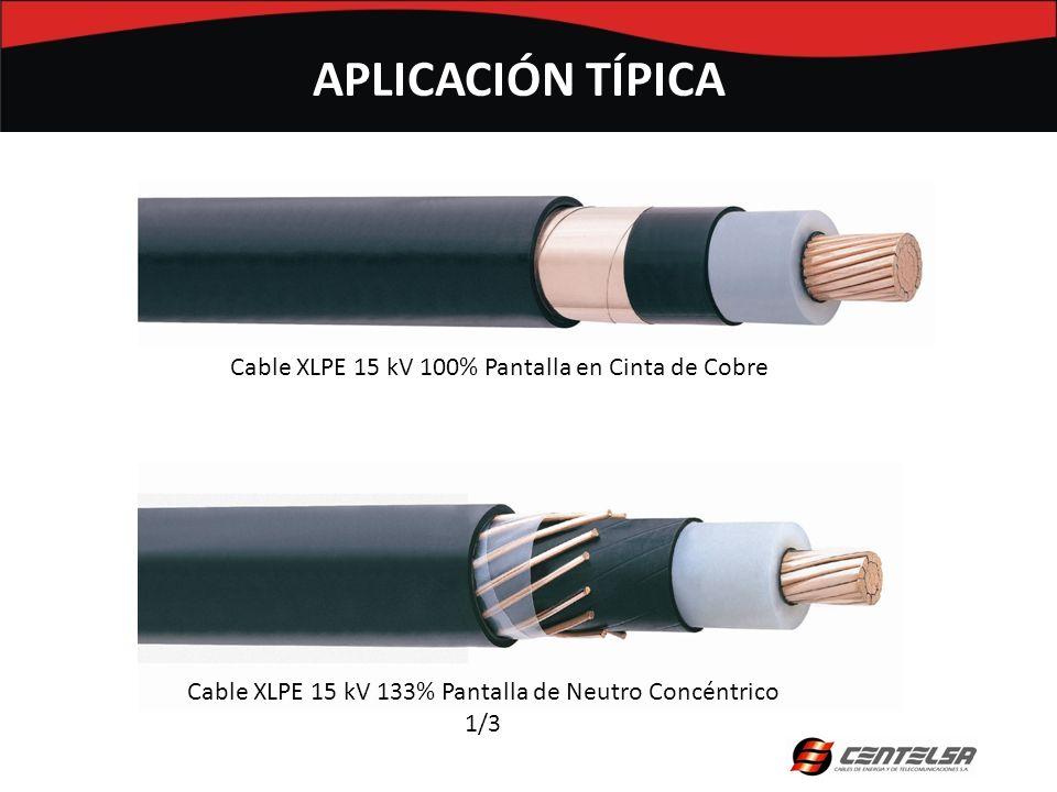 APLICACIÓN TÍPICA Cable XLPE 15 kV 133% Pantalla de Neutro Concéntrico 1/3 Cable XLPE 15 kV 100% Pantalla en Cinta de Cobre
