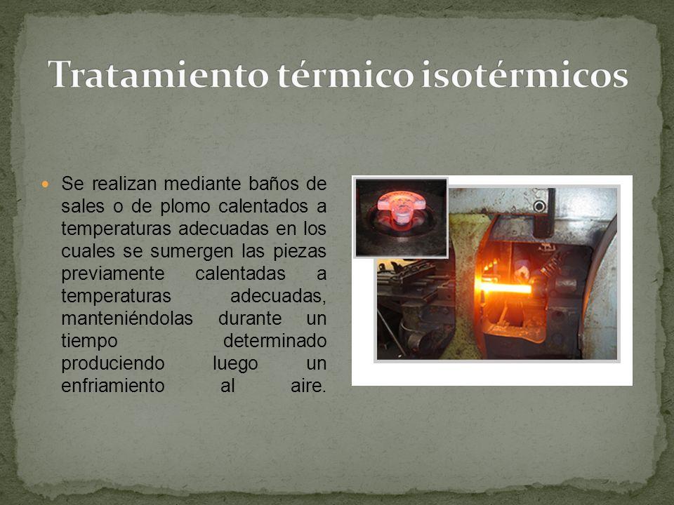 tratamientos térmicos isotérmicos Revenido en la fase austenítica y recocido isotérmico El primero se usa para producir bainita, esto se logra con la austenitización del acero a cierta temperatura y el recocido isotérmico consiste en la austentización con un enfriamiento veloz para que la austenia se convierta en perlita.