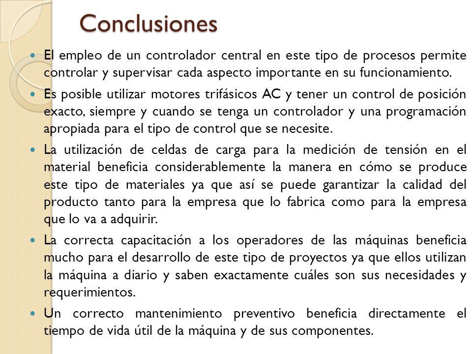 Conclusiones El empleo de un controlador central en este tipo de procesos permite controlar y supervisar cada aspecto importante en su funcionamiento.
