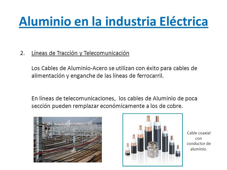 Aluminio en la industria Eléctrica 2.Líneas de Tracción y Telecomunicación Los Cables de Aluminio-Acero se utilizan con éxito para cables de alimentac