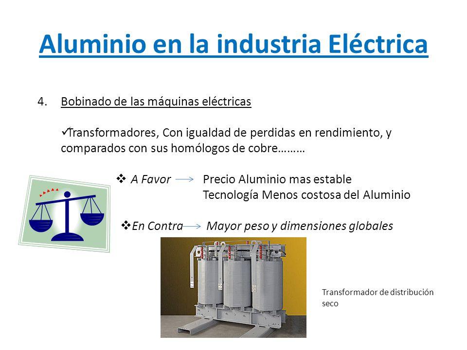 Aluminio en la industria Eléctrica 4.Bobinado de las máquinas eléctricas Transformadores, Con igualdad de perdidas en rendimiento, y comparados con su