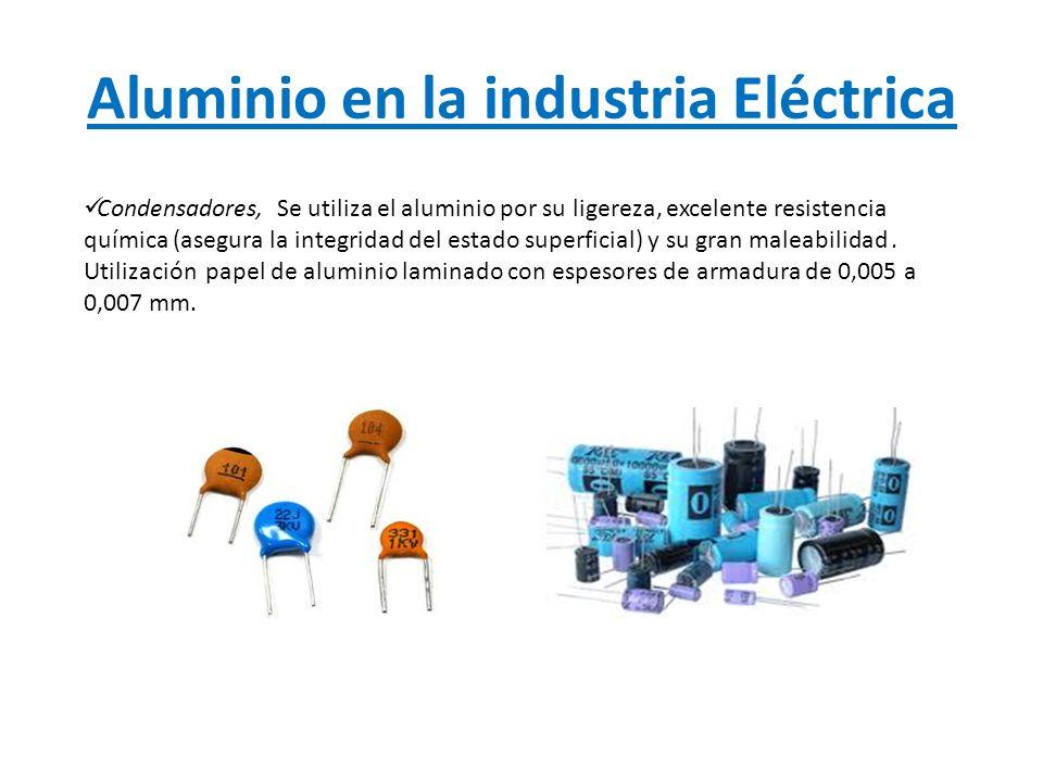 Aluminio en la industria Eléctrica 5.Cambiadores o disipadores de Calor El aluminio se emplea en los cambiadores de calor, sobre todo en forma de perfiles, gracias a su alto coeficiente de conductividad térmica.