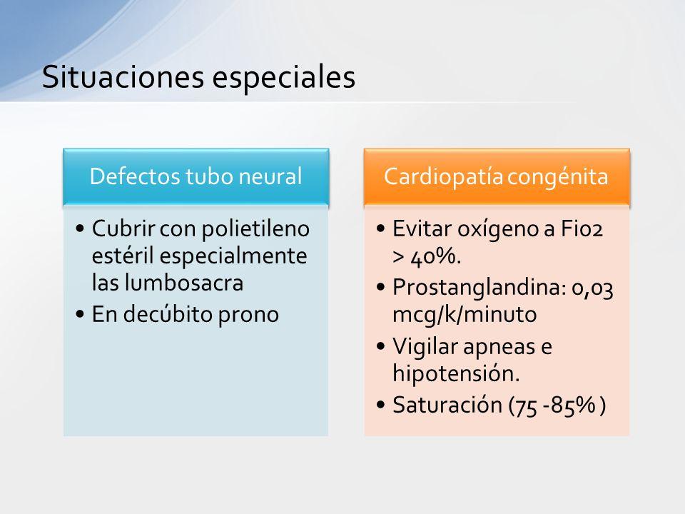 Situaciones especiales Defectos tubo neural Cubrir con polietileno estéril especialmente las lumbosacra En decúbito prono Cardiopatía congénita Evitar