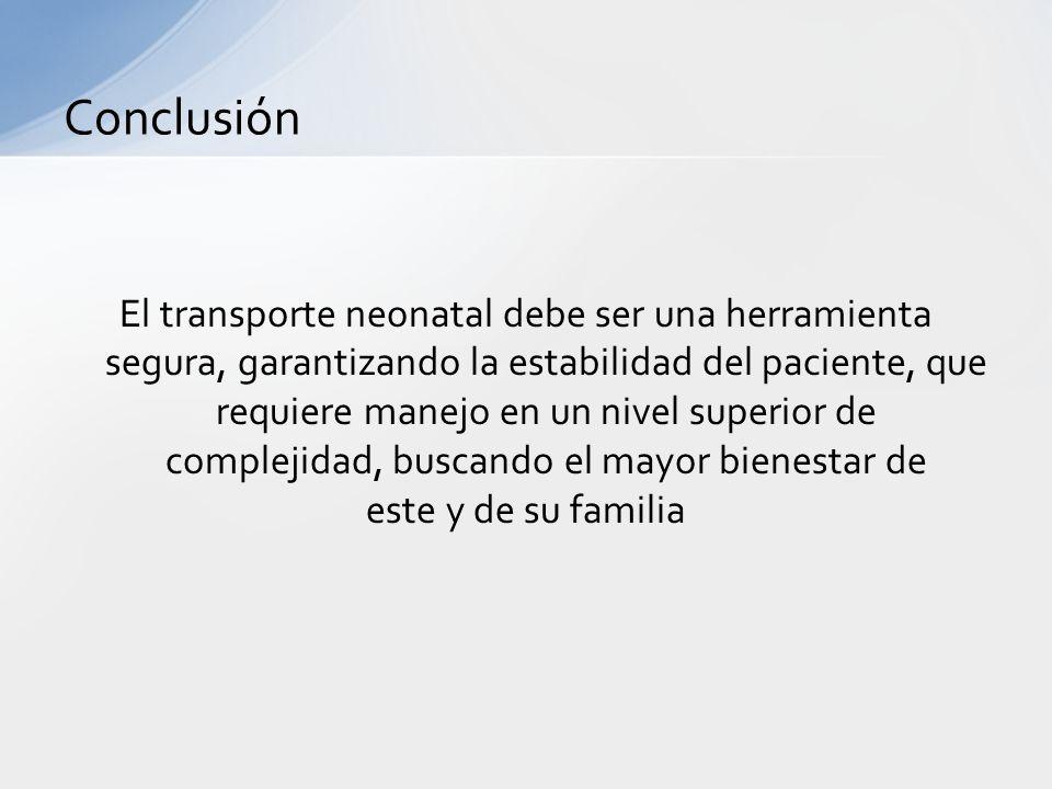 El transporte neonatal debe ser una herramienta segura, garantizando la estabilidad del paciente, que requiere manejo en un nivel superior de compleji