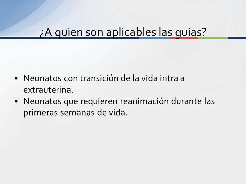 Neonatos con transición de la vida intra a extrauterina. Neonatos que requieren reanimación durante las primeras semanas de vida. ¿A quien son aplicab