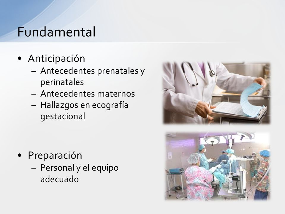 Anticipación –Antecedentes prenatales y perinatales –Antecedentes maternos –Hallazgos en ecografía gestacional Preparación –Personal y el equipo adecu