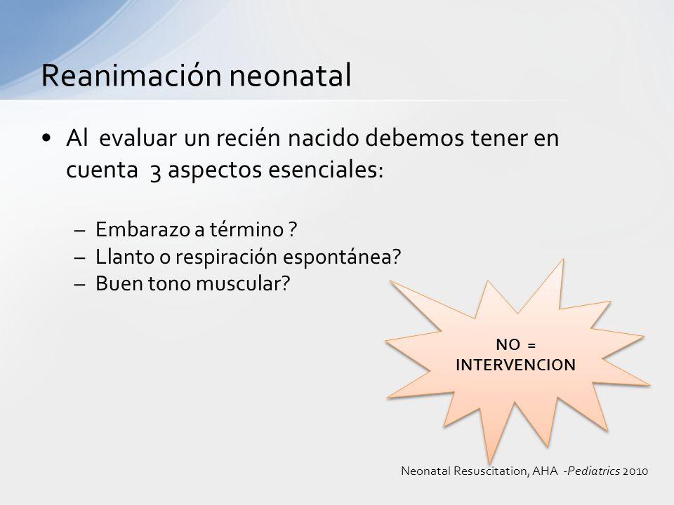 Al evaluar un recién nacido debemos tener en cuenta 3 aspectos esenciales: –Embarazo a término ? –Llanto o respiración espontánea? –Buen tono muscular