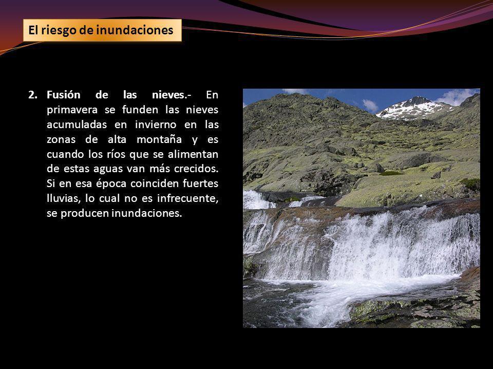 2.Fusión de las nieves.- En primavera se funden las nieves acumuladas en invierno en las zonas de alta montaña y es cuando los ríos que se alimentan d