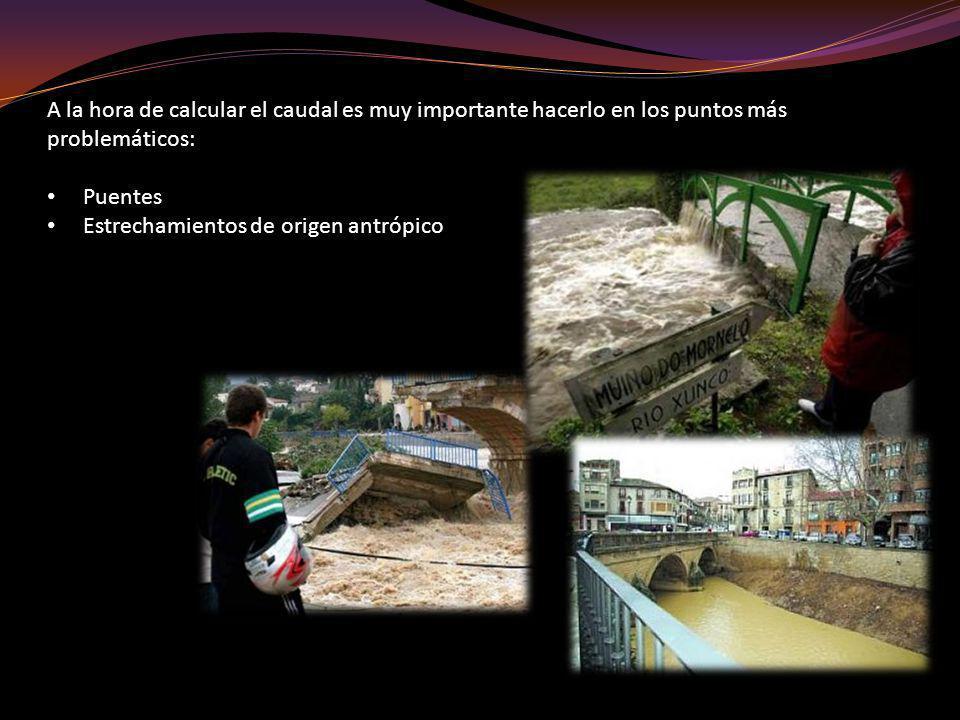 A la hora de calcular el caudal es muy importante hacerlo en los puntos más problemáticos: Puentes Estrechamientos de origen antrópico