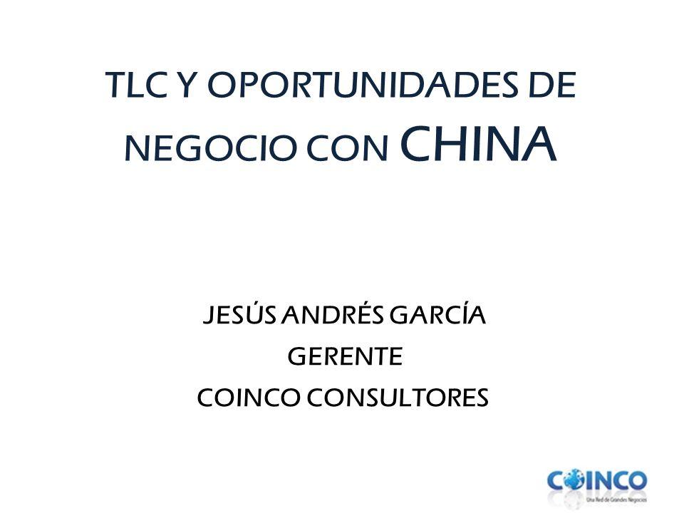 TLC Y OPORTUNIDADES DE NEGOCIO CON CHINA JESÚS ANDRÉS GARCÍA GERENTE COINCO CONSULTORES