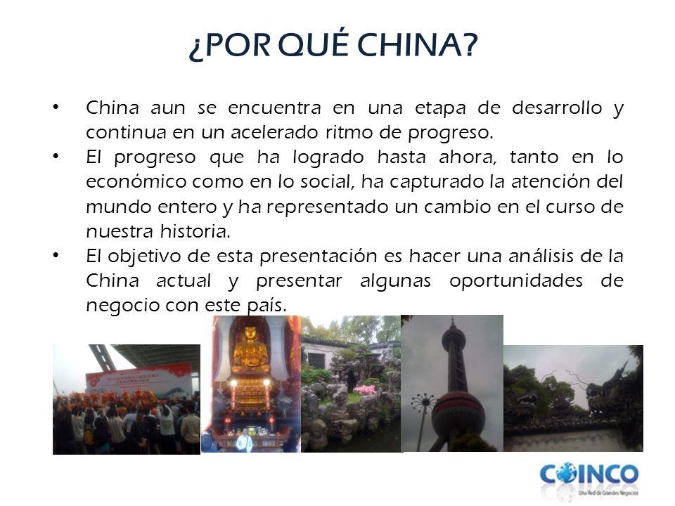 ¿POR QUÉ CHINA? China aun se encuentra en una etapa de desarrollo y continua en un acelerado ritmo de progreso. El progreso que ha logrado hasta ahora