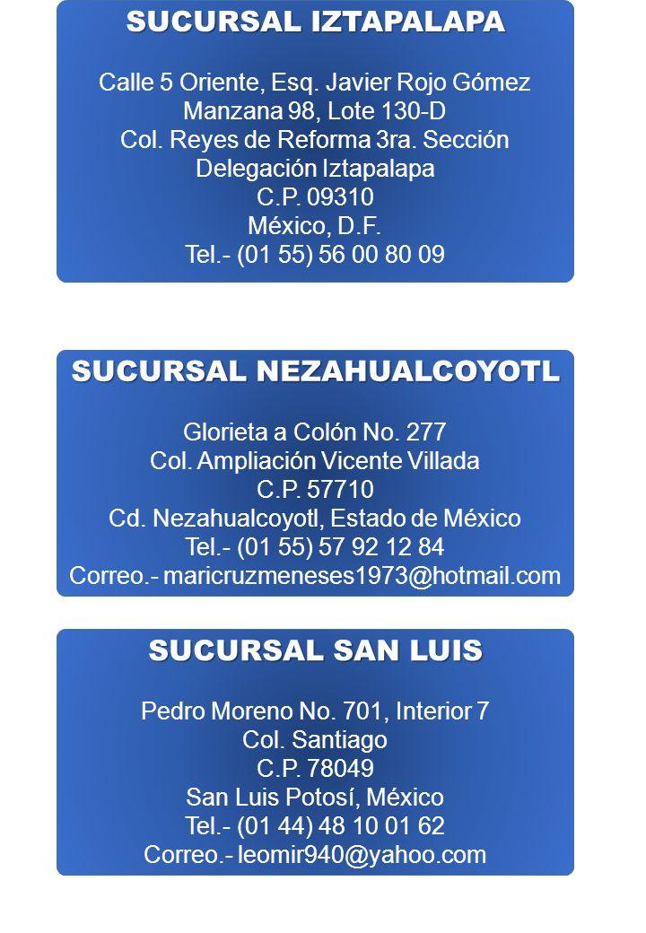 SUCURSAL IZTAPALAPA Calle 5 Oriente, Esq. Javier Rojo Gómez Manzana 98, Lote 130-D Col. Reyes de Reforma 3ra. Sección Delegación Iztapalapa C.P. 09310