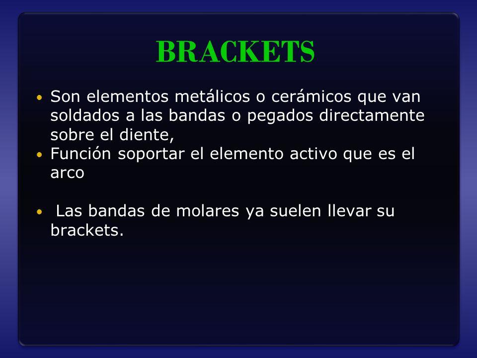 BRACKETS Son elementos metálicos o cerámicos que van soldados a las bandas o pegados directamente sobre el diente, Función soportar el elemento activo