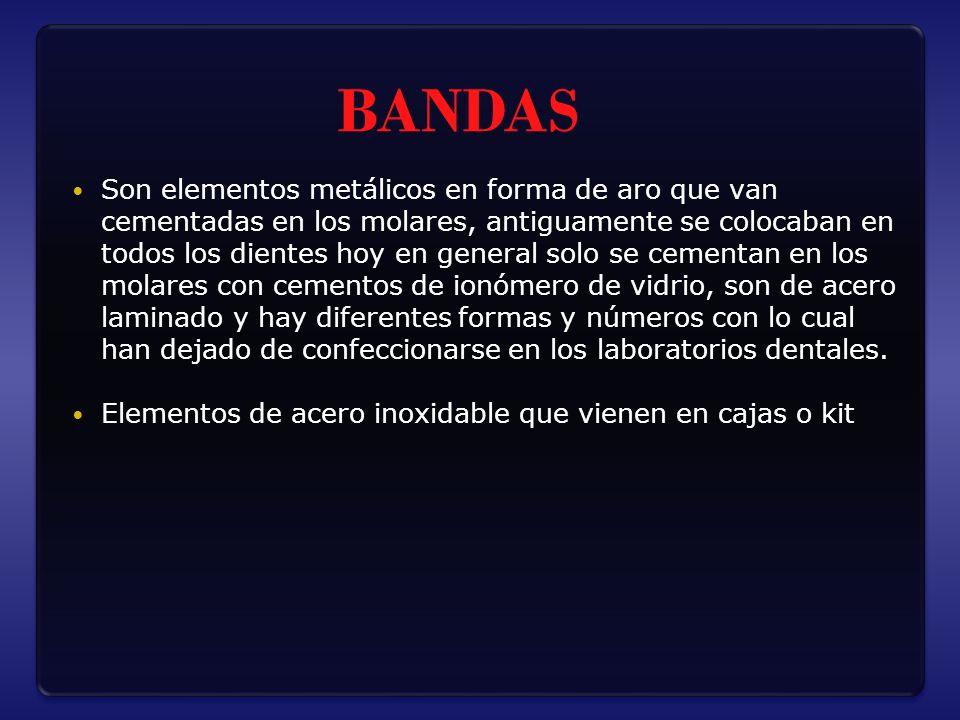 BANDAS Son elementos metálicos en forma de aro que van cementadas en los molares, antiguamente se colocaban en todos los dientes hoy en general solo s