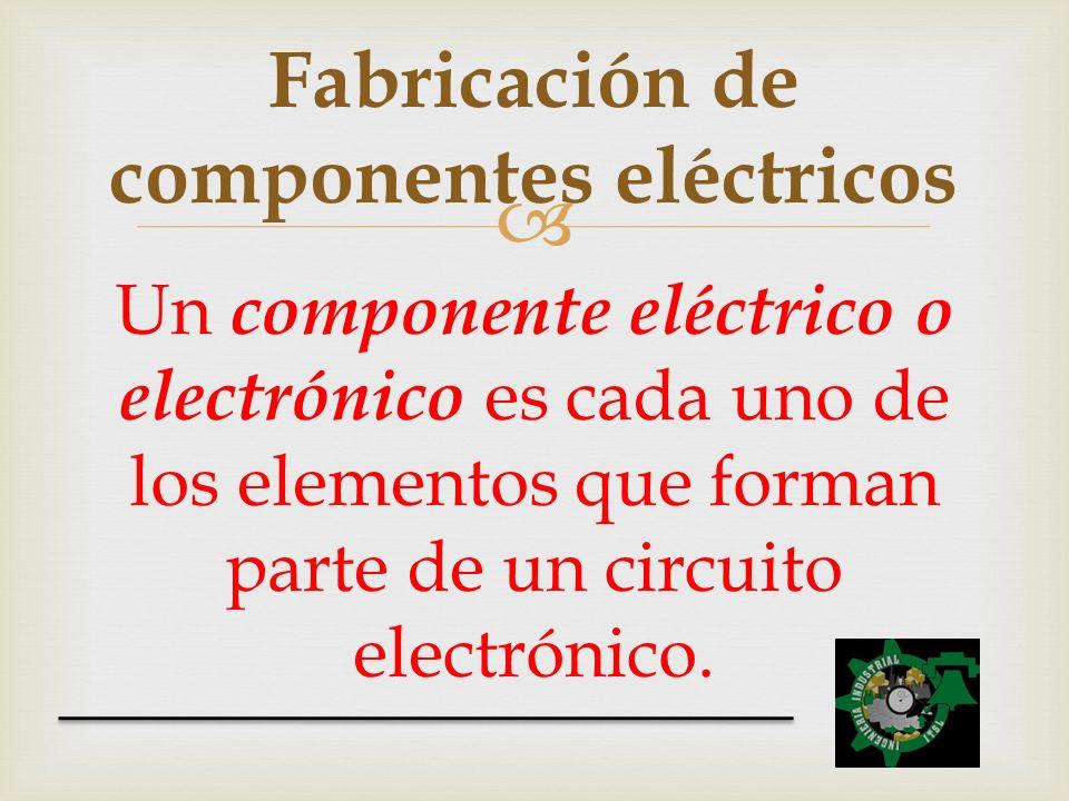 Un componente eléctrico o electrónico es cada uno de los elementos que forman parte de un circuito electrónico. Fabricación de componentes eléctricos