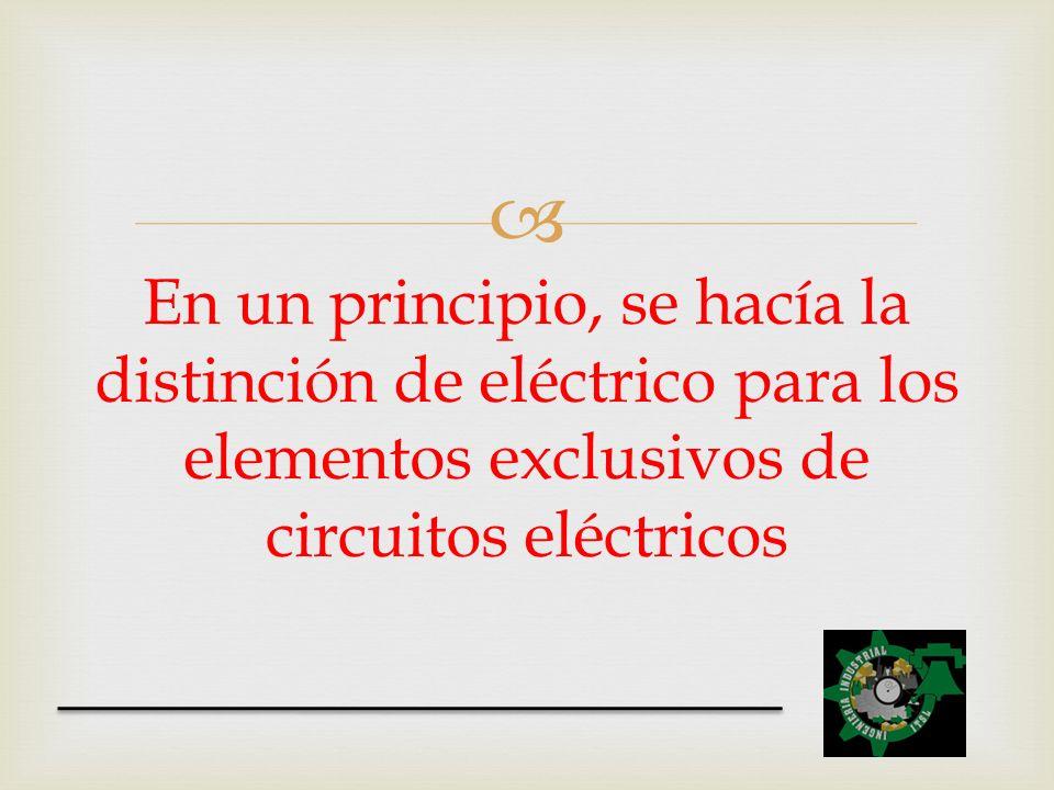 En un principio, se hacía la distinción de eléctrico para los elementos exclusivos de circuitos eléctricos