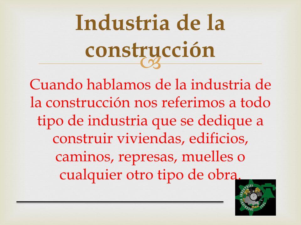 Cuando hablamos de la industria de la construcción nos referimos a todo tipo de industria que se dedique a construir viviendas, edificios, caminos, re