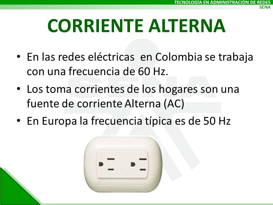 CORRIENTE ALTERNA En las redes eléctricas en Colombia se trabaja con una frecuencia de 60 Hz. Los toma corrientes de los hogares son una fuente de cor