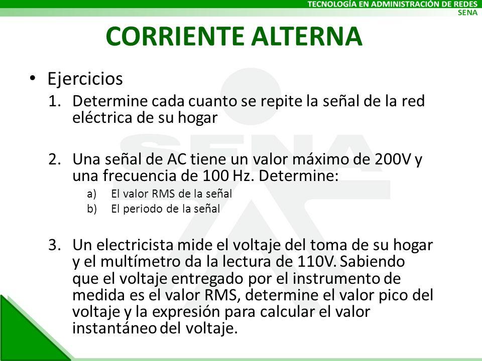 CORRIENTE ALTERNA Ejercicios 1.Determine cada cuanto se repite la señal de la red eléctrica de su hogar 2.Una señal de AC tiene un valor máximo de 200