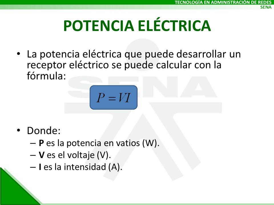 POTENCIA ELÉCTRICA La potencia eléctrica que puede desarrollar un receptor eléctrico se puede calcular con la fórmula: Donde: – P es la potencia en va