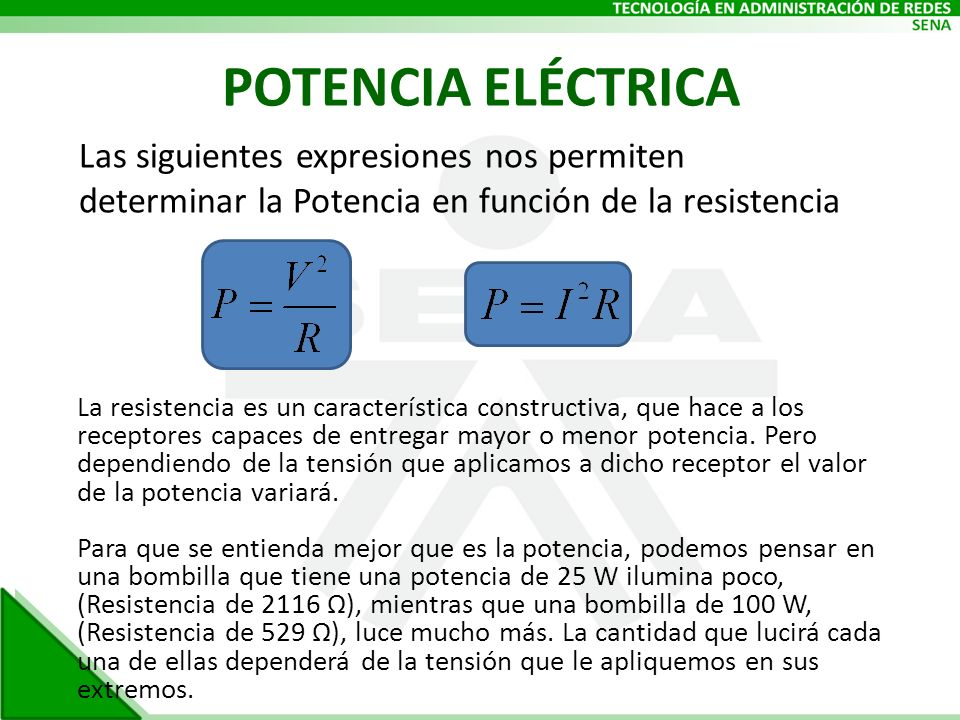 POTENCIA ELÉCTRICA Las siguientes expresiones nos permiten determinar la Potencia en función de la resistencia La resistencia es un característica con