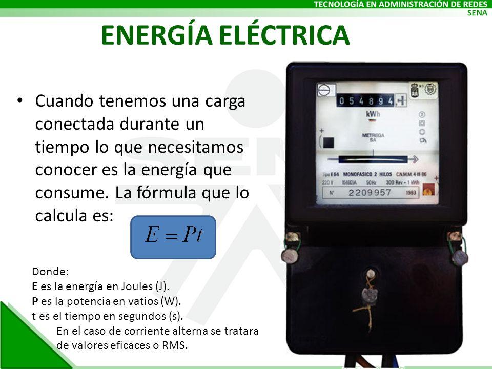 ENERGÍA ELÉCTRICA Cuando tenemos una carga conectada durante un tiempo lo que necesitamos conocer es la energía que consume. La fórmula que lo calcula