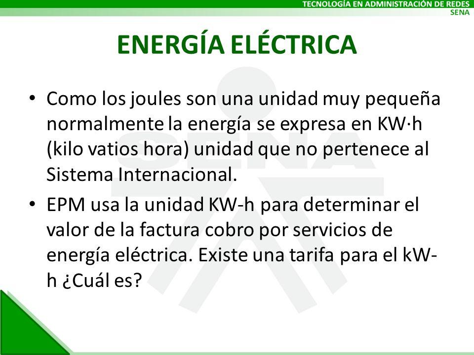 ENERGÍA ELÉCTRICA Como los joules son una unidad muy pequeña normalmente la energía se expresa en KW·h (kilo vatios hora) unidad que no pertenece al S