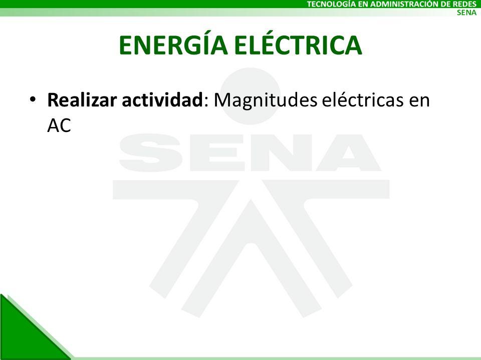 ENERGÍA ELÉCTRICA Realizar actividad: Magnitudes eléctricas en AC