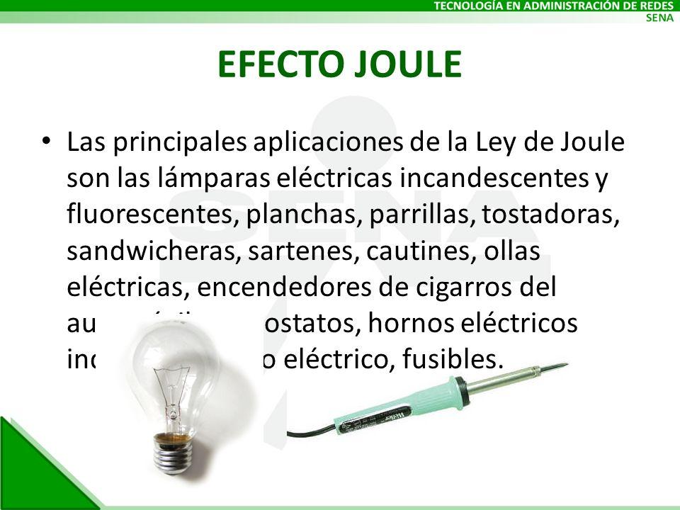 EFECTO JOULE Las principales aplicaciones de la Ley de Joule son las lámparas eléctricas incandescentes y fluorescentes, planchas, parrillas, tostador