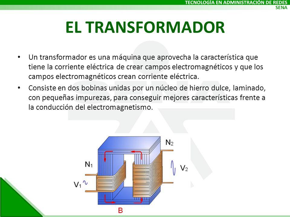 EL TRANSFORMADOR Un transformador es una máquina que aprovecha la característica que tiene la corriente eléctrica de crear campos electromagnéticos y