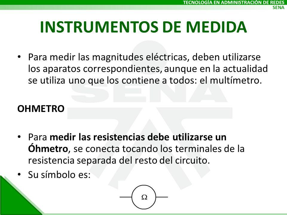 INSTRUMENTOS DE MEDIDA Para medir las magnitudes eléctricas, deben utilizarse los aparatos correspondientes, aunque en la actualidad se utiliza uno qu