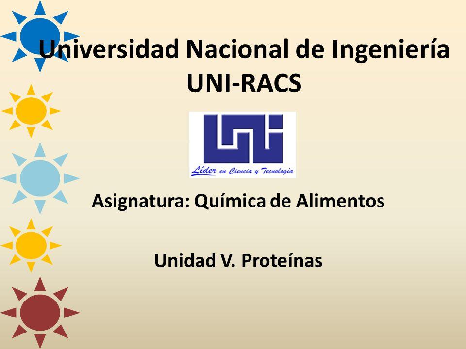 Universidad Nacional de Ingeniería UNI-RACS Asignatura: Química de Alimentos Unidad V. Proteínas