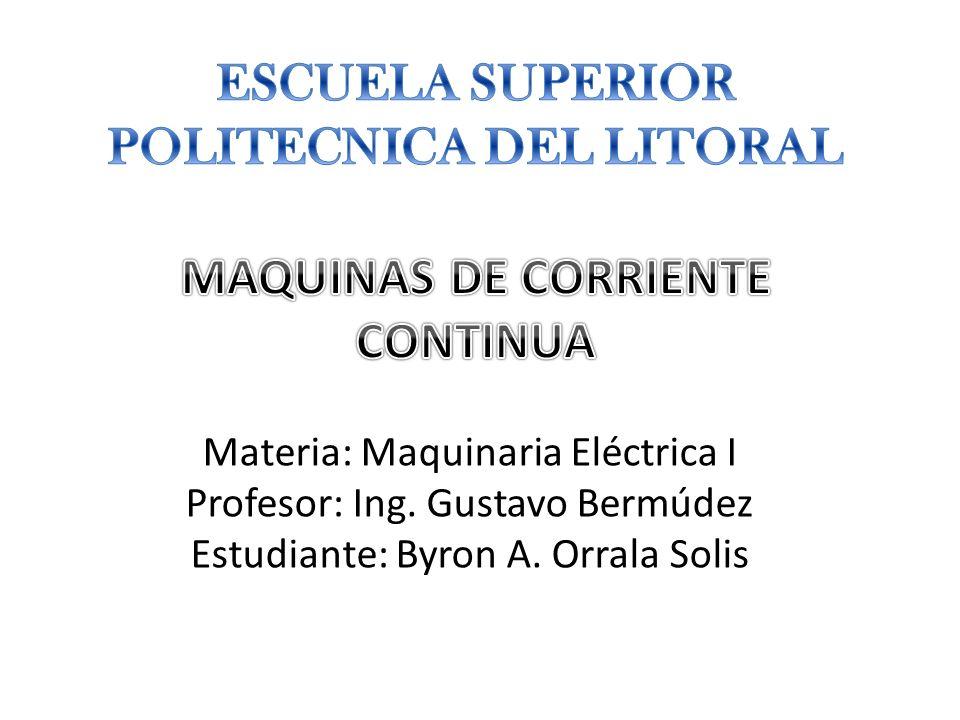 Materia: Maquinaria Eléctrica I Profesor: Ing. Gustavo Bermúdez Estudiante: Byron A. Orrala Solis