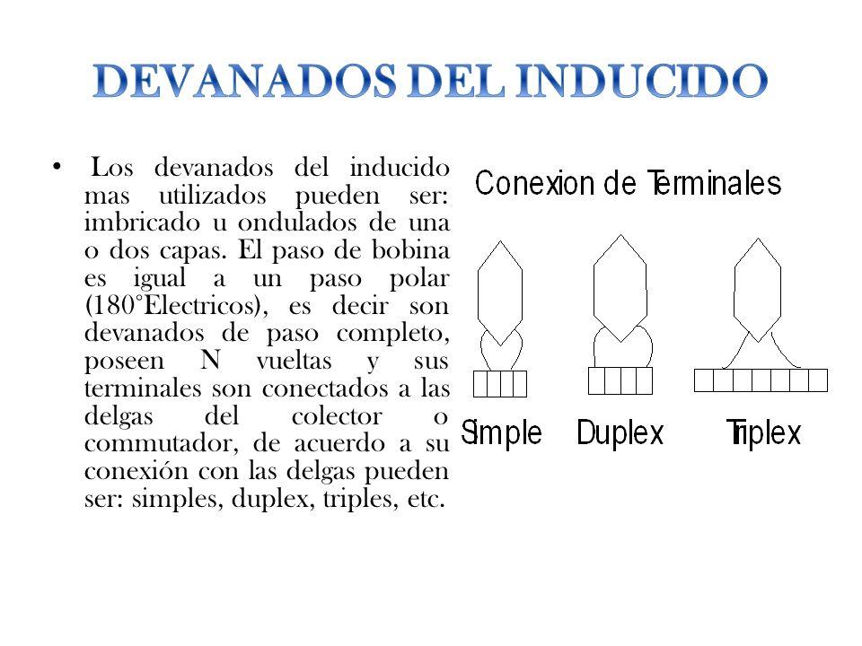 Los devanados del inducido mas utilizados pueden ser: imbricado u ondulados de una o dos capas. El paso de bobina es igual a un paso polar (180°Electr