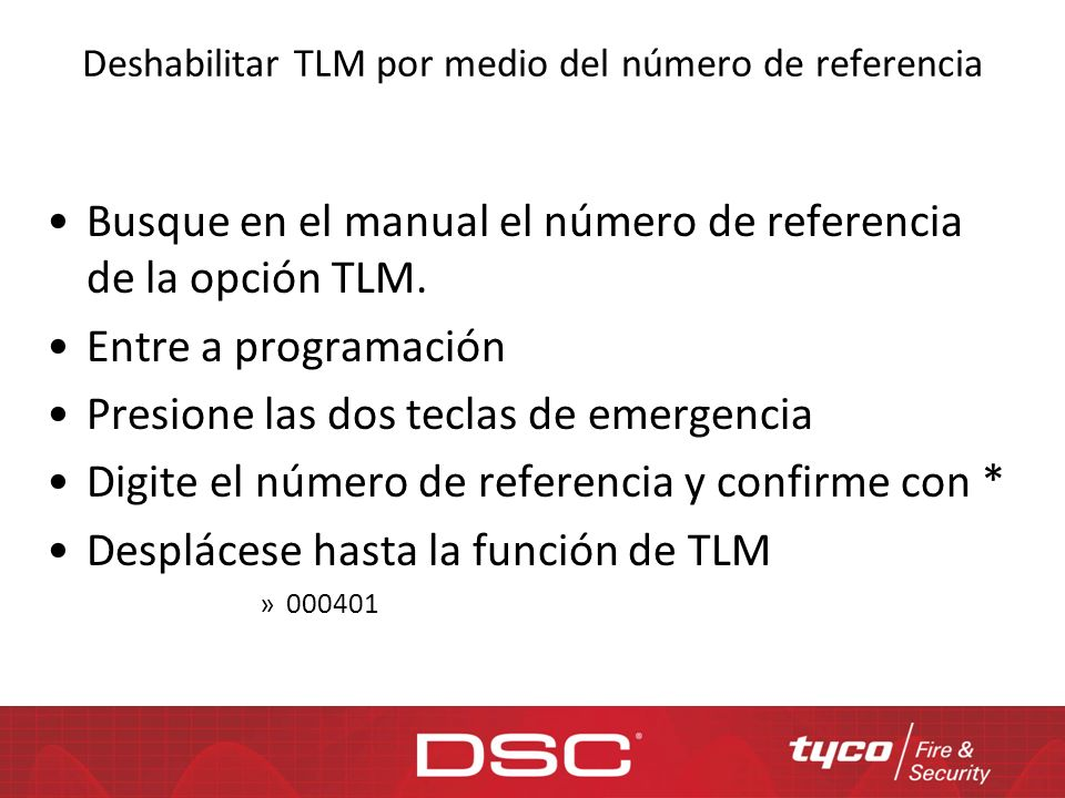 Deshabilitar TLM por medio del número de referencia Busque en el manual el número de referencia de la opción TLM. Entre a programación Presione las do