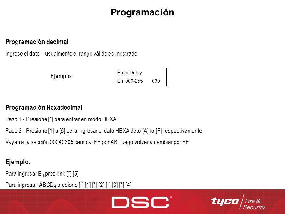 Programación Programación decimal Ingrese el dato – usualmente el rango válido es mostrado Programación Hexadecimal Paso 1 - Presione [*] para entrar