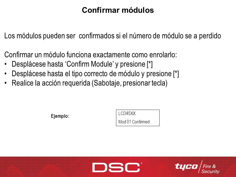 Confirmar módulos Los módulos pueden ser confirmados si el número de módulo se a perdido Confirmar un módulo funciona exactamente como enrolarlo: Desp