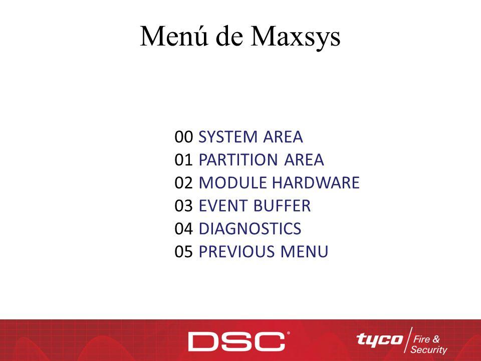Menú de Maxsys 00 SYSTEM AREA 01 PARTITION AREA 02 MODULE HARDWARE 03 EVENT BUFFER 04 DIAGNOSTICS 05 PREVIOUS MENU