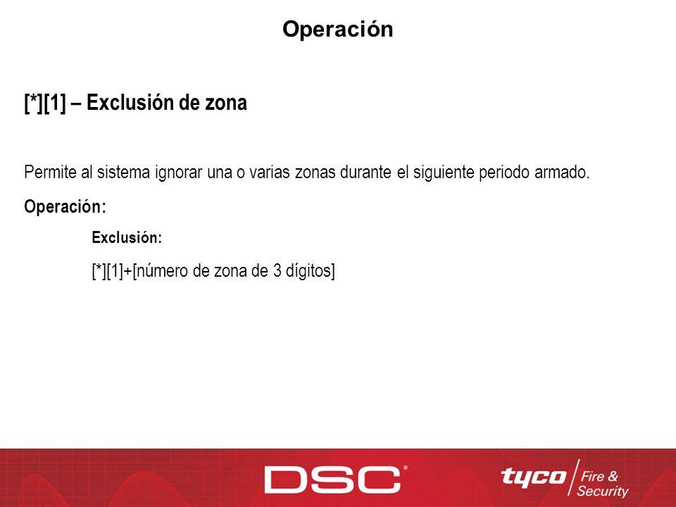 Operación [*][1] – Exclusión de zona Permite al sistema ignorar una o varias zonas durante el siguiente periodo armado. Operación: Exclusión: [*][1]+[