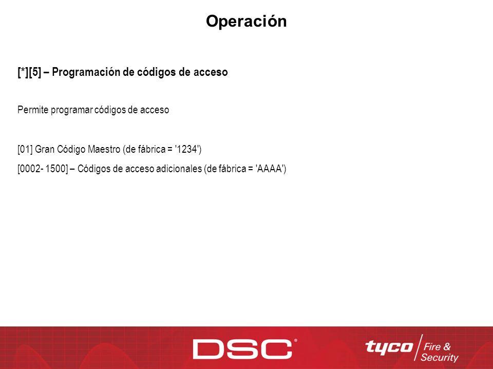 Operación [*][5] – Programación de códigos de acceso Permite programar códigos de acceso [01] Gran Código Maestro (de fábrica = '1234') [0002- 1500] –