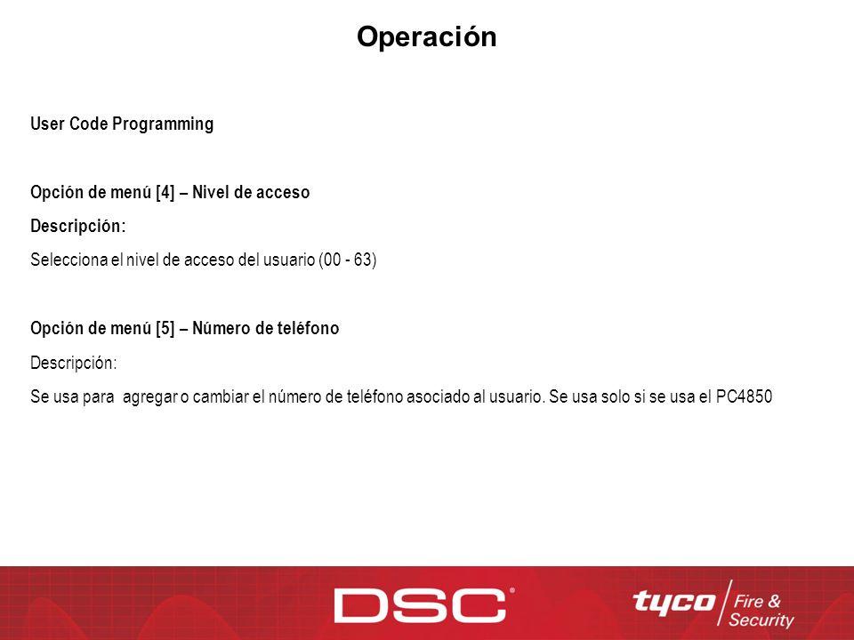 Operación User Code Programming Opción de menú [4] – Nivel de acceso Descripción: Selecciona el nivel de acceso del usuario (00 - 63) Opción de menú [