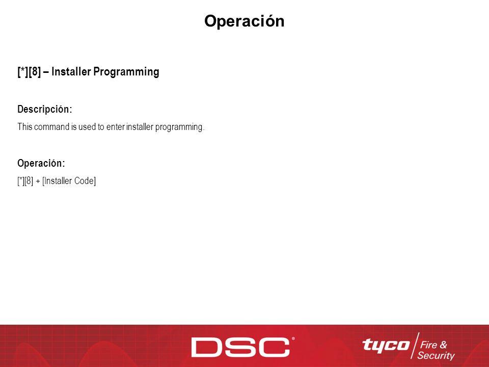 Operación [*][8] – Installer Programming Descripción: This command is used to enter installer programming. Operación: [*][8] + [Installer Code]