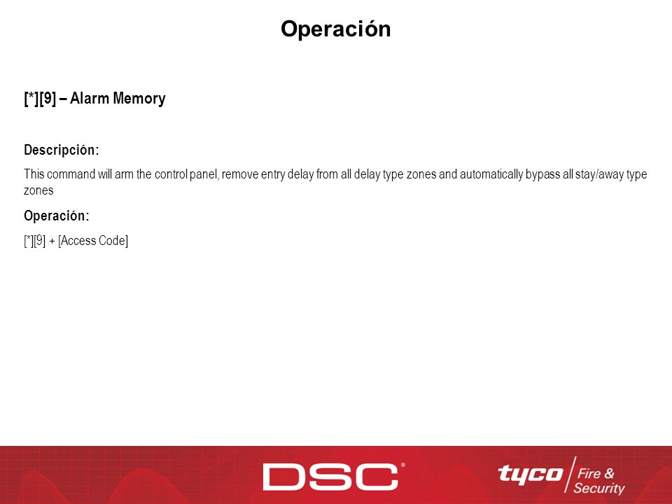 Operación [*][9] – Alarm Memory Descripción: This command will arm the control panel, remove entry delay from all delay type zones and automatically b
