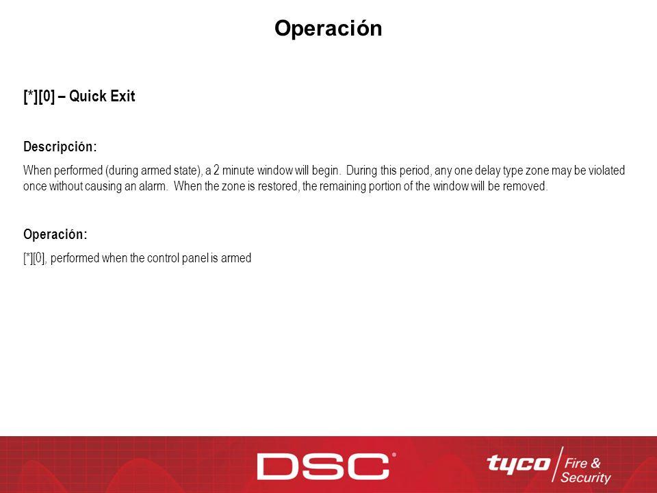 Operación [*][0] – Quick Exit Descripción: When performed (during armed state), a 2 minute window will begin.