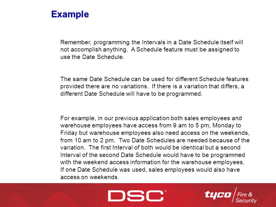 Example Remember, programming the Intervals in a Date Schedule itself will not accomplish anything.