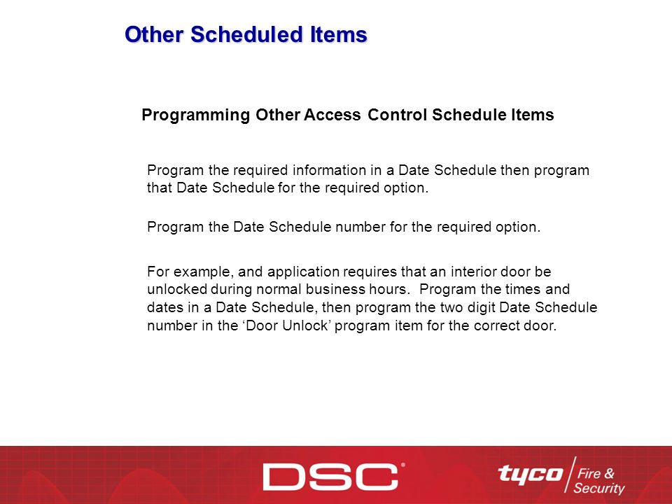 Other Scheduled Items Program the required information in a Date Schedule then program that Date Schedule for the required option. Programming Other A