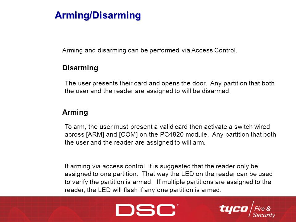 Arming/Disarming Arming and disarming can be performed via Access Control. Disarming The user presents their card and opens the door. Any partition th