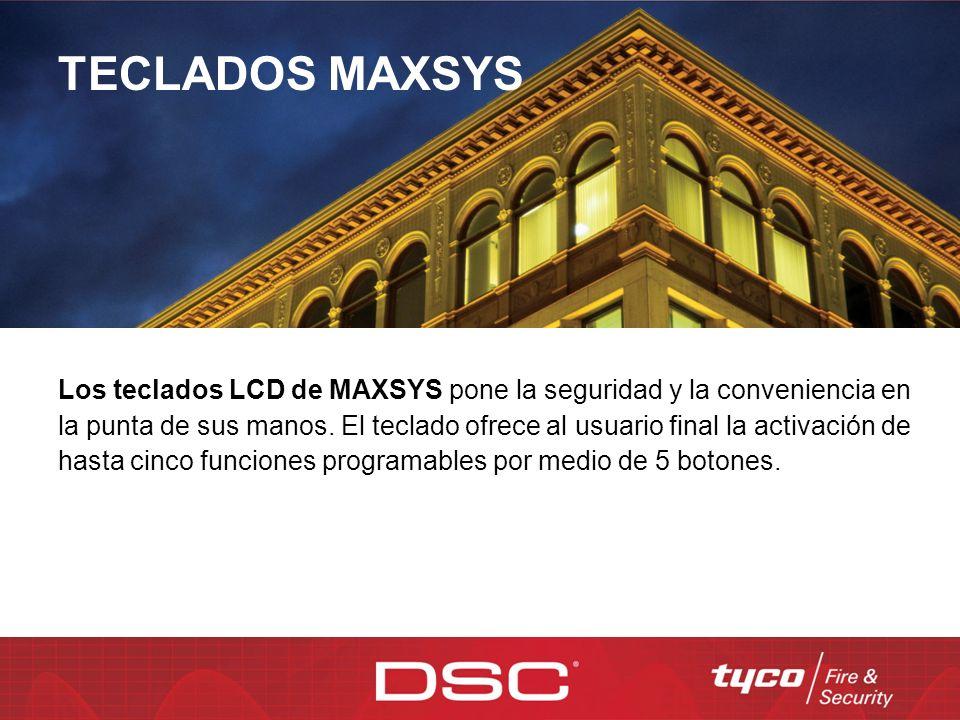 TECLADOS MAXSYS Los teclados LCD de MAXSYS pone la seguridad y la conveniencia en la punta de sus manos. El teclado ofrece al usuario final la activac