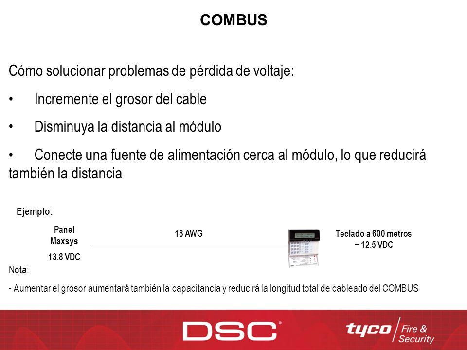 COMBUS Cómo solucionar problemas de pérdida de voltaje: Incremente el grosor del cable Disminuya la distancia al módulo Conecte una fuente de alimenta