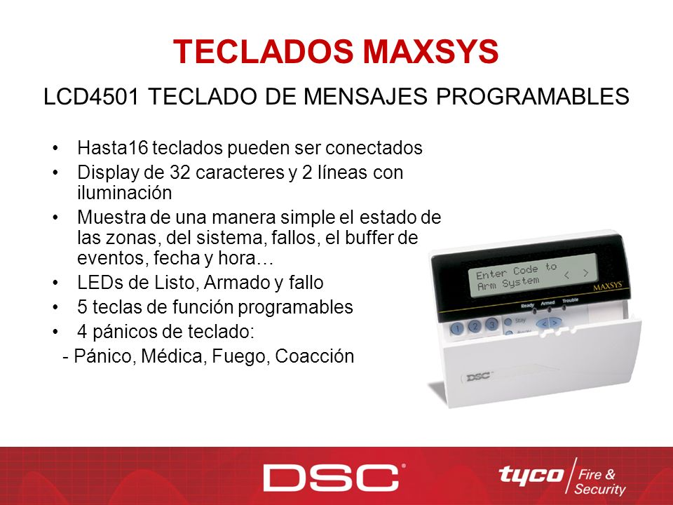 TECLADOS MAXSYS Hasta16 teclados pueden ser conectados Display de 32 caracteres y 2 líneas con iluminación Muestra de una manera simple el estado de l
